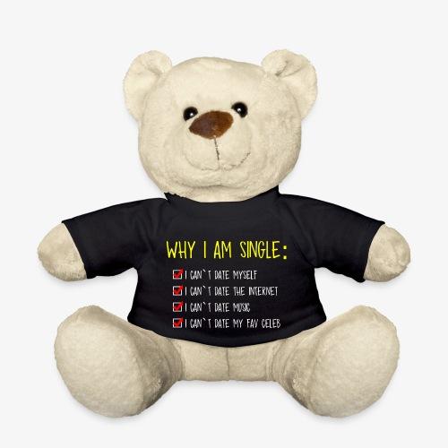 Why i am single? lustig geschenk - Teddy