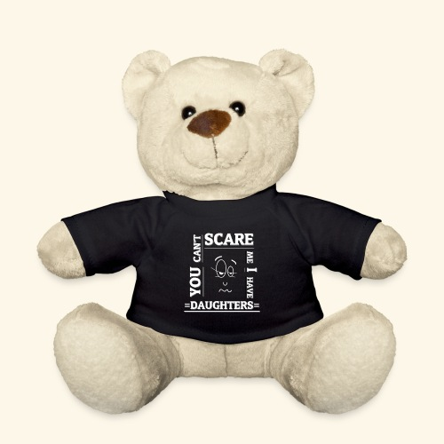 You can't scare me I have Daughters - Teddy