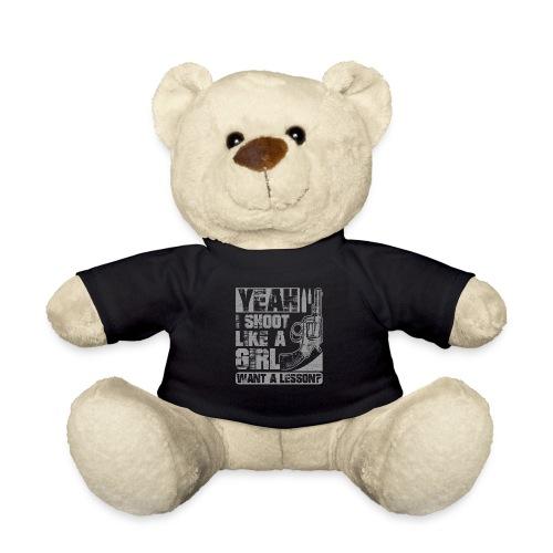 Yeah I Shoot Like a Girl Want a Lesson Women Gun - Teddy Bear
