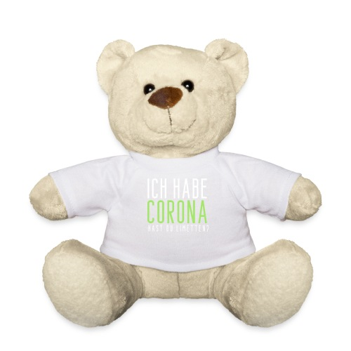 Ich habe Corona hast du Limetten - Teddy