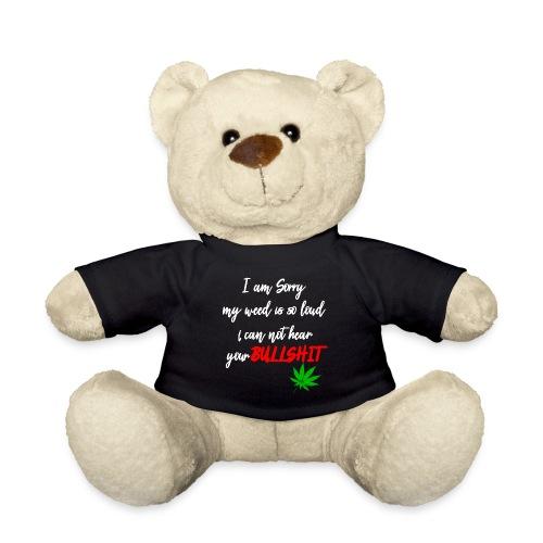 Sorry is loud - Cannabis and other bullshit - Teddy Bear
