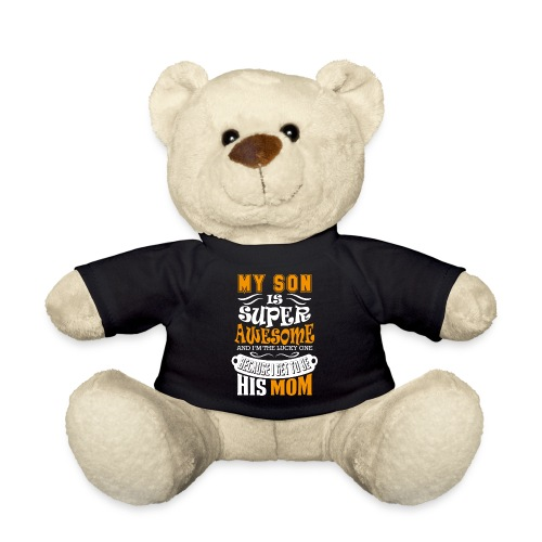 My Son Is Super Awesome His Mom - Teddy Bear