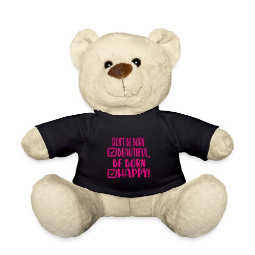 Don t be born beautiful be born happy Pink - Teddy