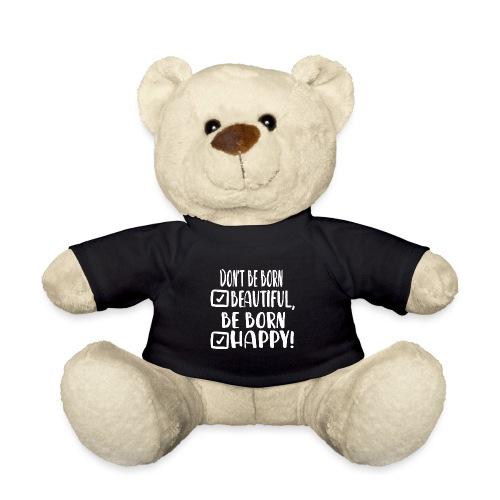 Don t be born beautiful be born happy White - Teddy