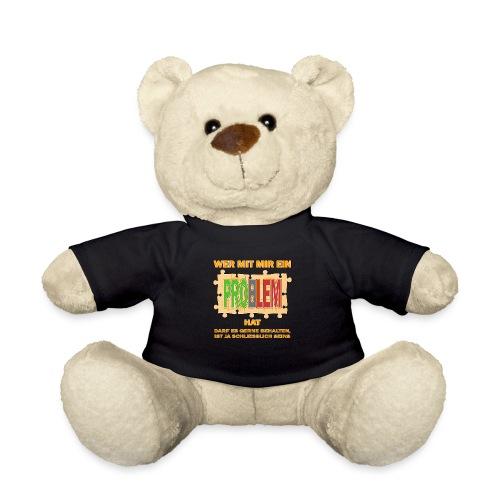 Wer mit mir ein PROBLEM hat darf es gerne behalten - Teddy