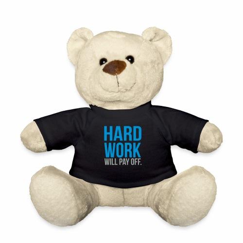 hard work will pay off - Teddy Bear