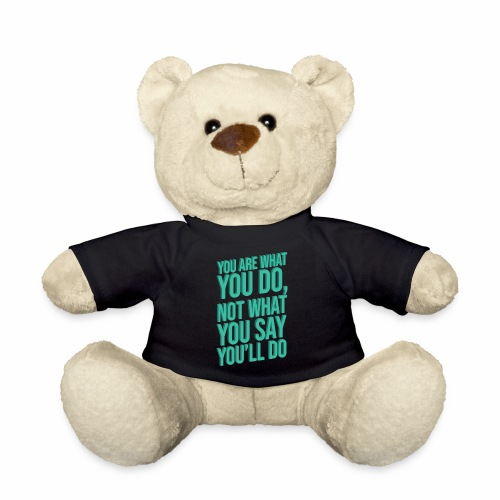 YOU ARE WHAT YOU DO - 3D - Teddy Bear