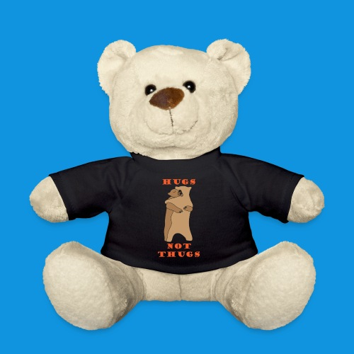 Hugs Not Thugs.png - Teddy Bear