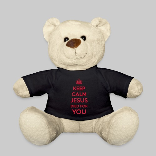 Keep Calm Jesus died4You - Teddy Bear