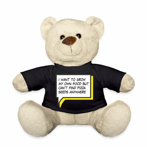 I want to grow my own food - Teddy Bear