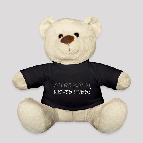 Alles kann nichts muss - der unverbindliche Spruch - Teddy