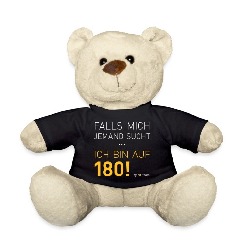 ... bin auf 180! - Teddy