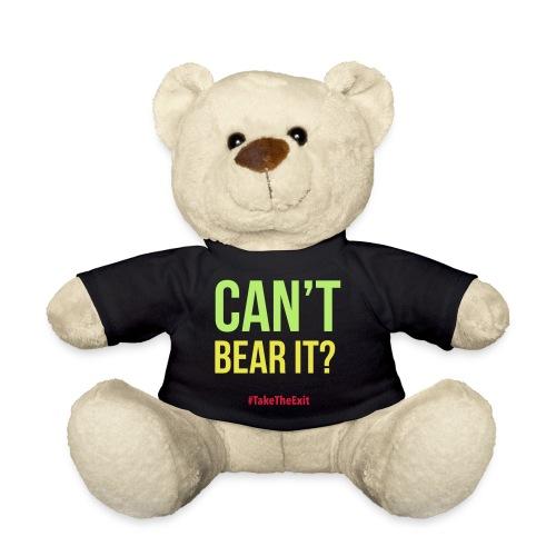 Teddy can not bear it - #TakeTheExit - Teddy Bear