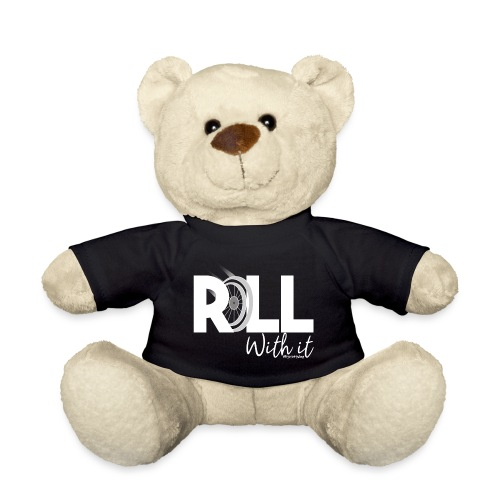 Amy's 'Roll with it' design (white text) - Teddy Bear