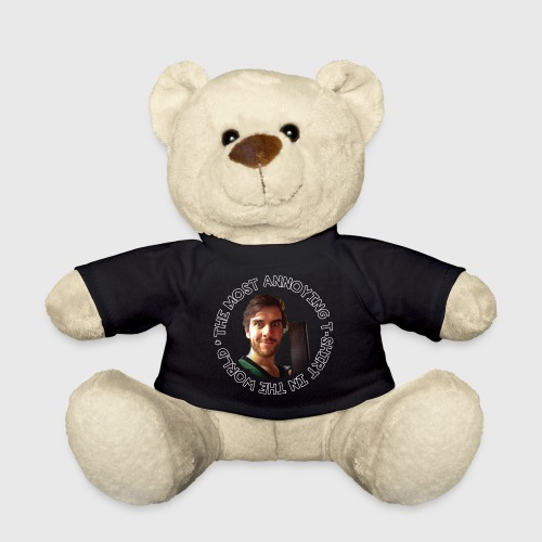 Most Annoying TShirt - Teddy Bear