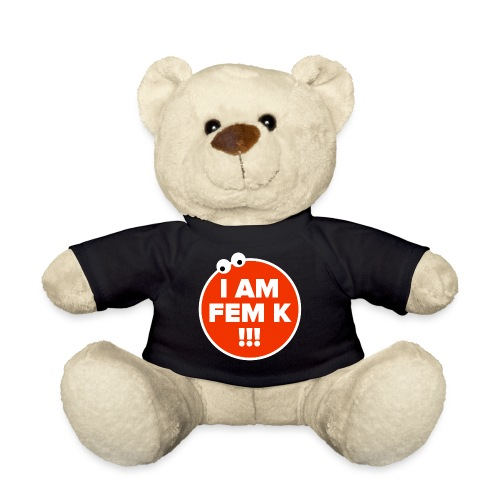 I AM FEM K - Teddy Bear