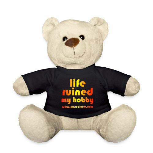 life ruined my hobby sunburst - Teddy Bear