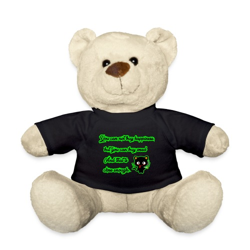 You can't buy happiness, but weed - cannabis - Teddy Bear