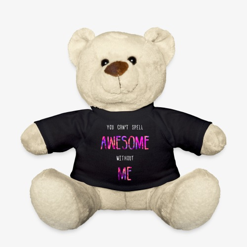 You can't spell AWESOME without ME - Teddy Bear