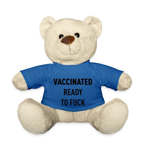 Vaccinated Ready to fuck - Teddy Bear