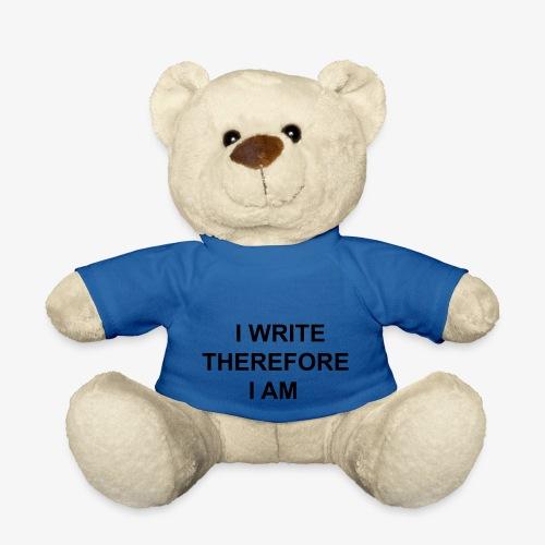 I Write Therefore I Am - Writers Slogan! - Teddy Bear