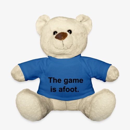 The game is afoot - Sherlock Holmes Quote - Teddy Bear