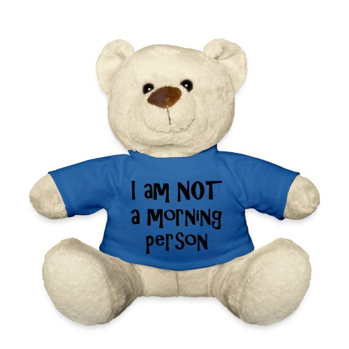 I am not a morning person - Teddy Bear