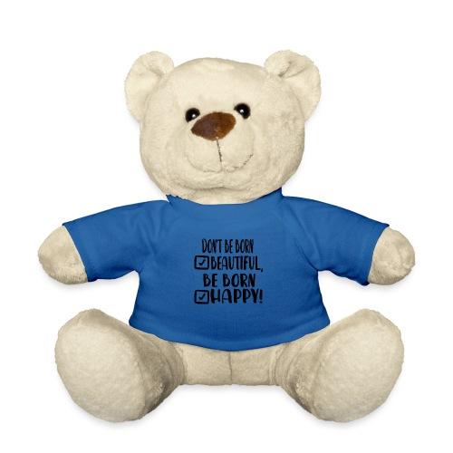 Don t be born beautiful be born happy Black - Teddy