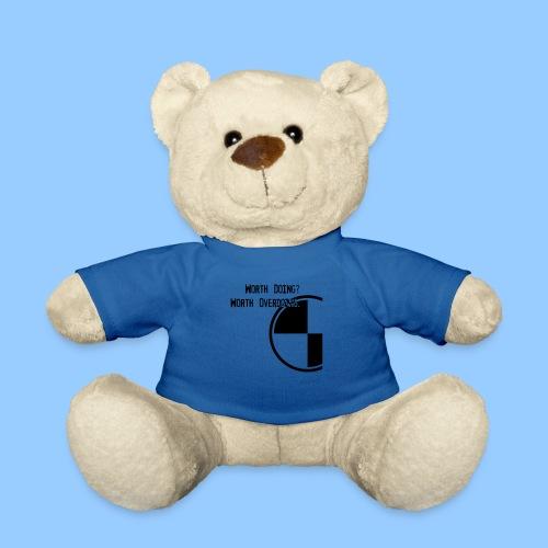 Anything worth doing. - Teddy Bear