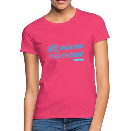 Wir müssen mal reden! - Frauen T-Shirt