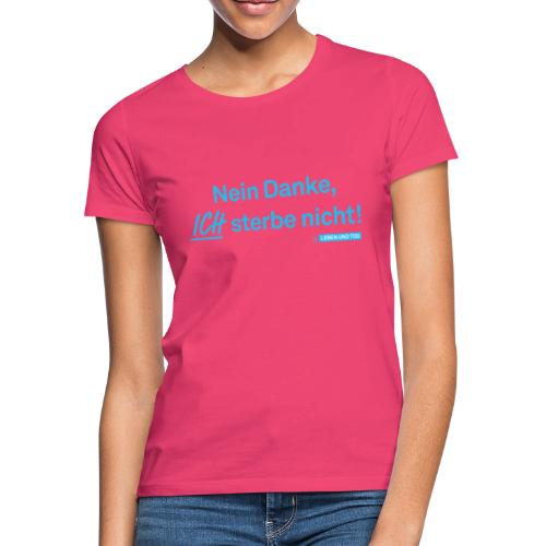 Ich sterbe nicht! - Frauen T-Shirt