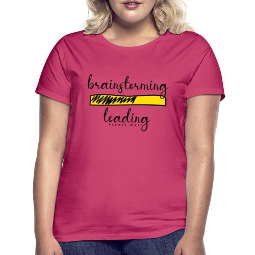 brainstorming is loading - Frauen T-Shirt