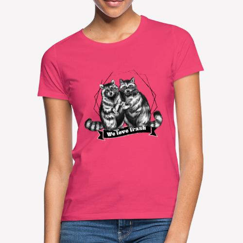 Racoon – We love trash - Frauen T-Shirt