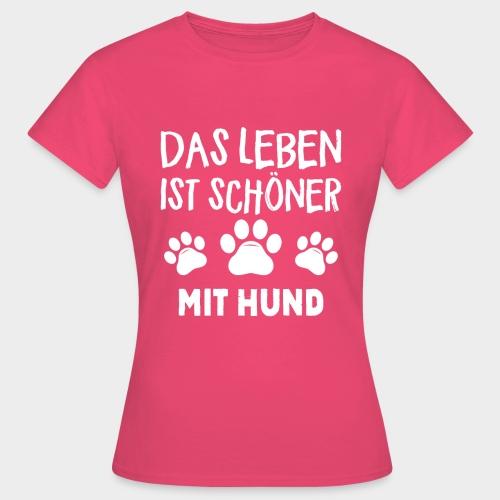 Das Leben ist schöner Mit Hund Geschenk Hundliebe - Frauen T-Shirt