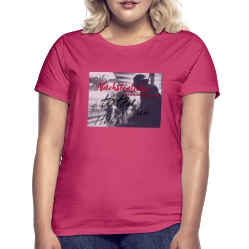 mit Nächstenliebe töten wir den Hass - Frauen T-Shirt
