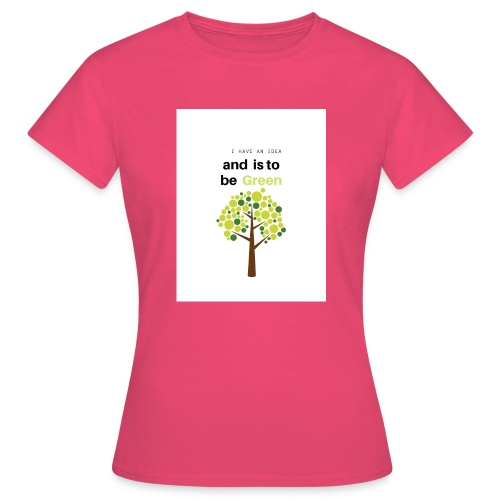 I have an idea and is to be green - Camiseta mujer