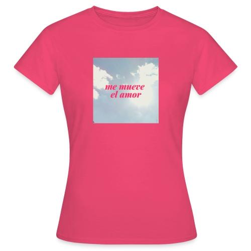 Me mueve el amor - Camiseta mujer