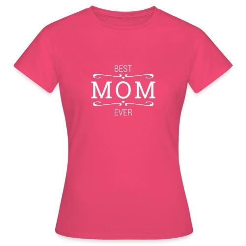 Best MOM ever - Frauen T-Shirt