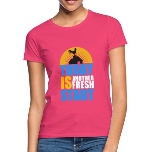 Today is another fresh start - T-shirt Femme