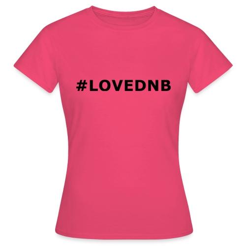 Hashtag LoveDnB - Women's T-Shirt