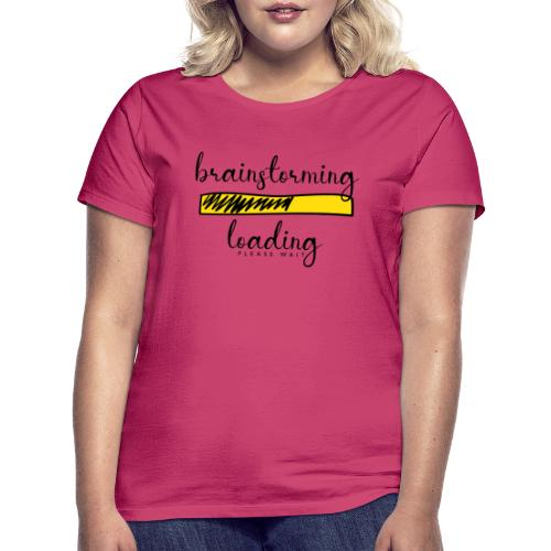 brainstorming is loading - Frauen T-Shirt