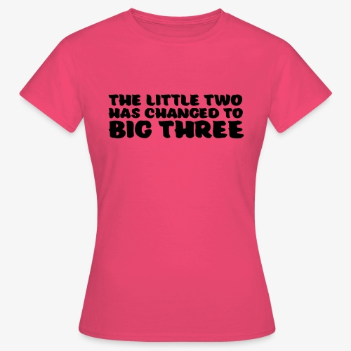 the little two has changed to big three - Naisten t-paita