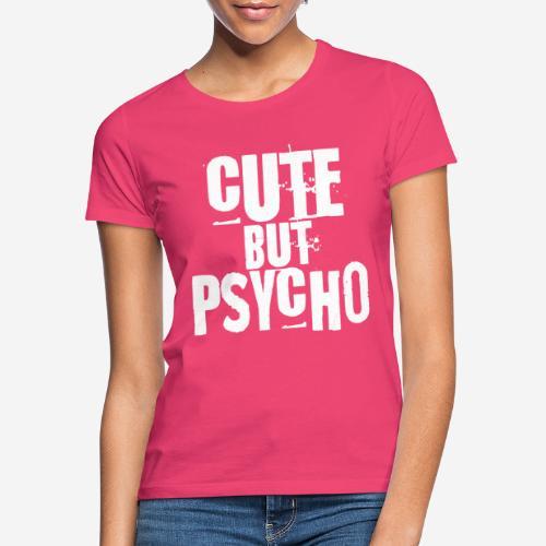 niedlich, aber psycho - Frauen T-Shirt