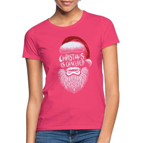 Christmas is canceled (Weihnachten fällt aus) - Frauen T-Shirt