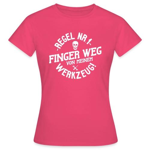Regel Nr.1 - Finger weg von meinem Werkzeug! - Frauen T-Shirt