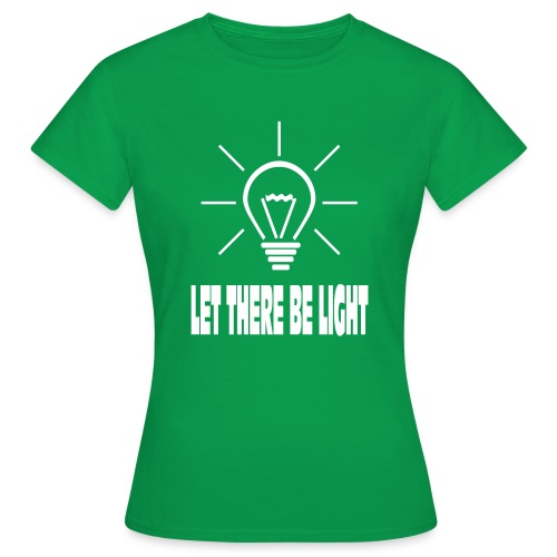 LET THERE BE LIGHT - Vrouwen T-shirt
