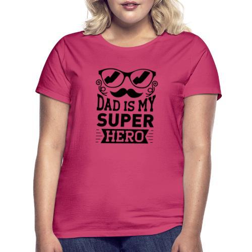 Dad is My Super Hero - T-shirt Femme