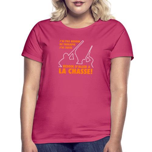 J'ai pas besoin de therapie ! (Chasse) - T-shirt Femme