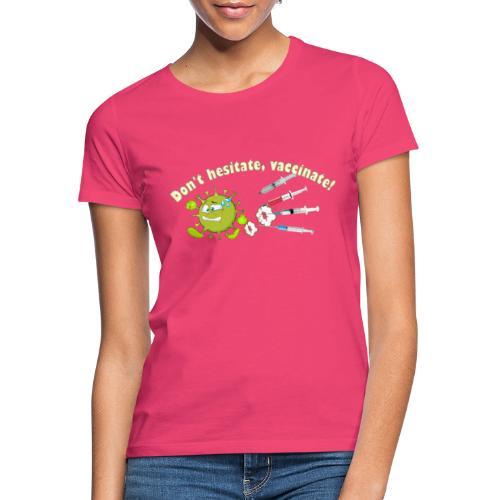 Don't hesitate, vaccinate!I - Camiseta mujer