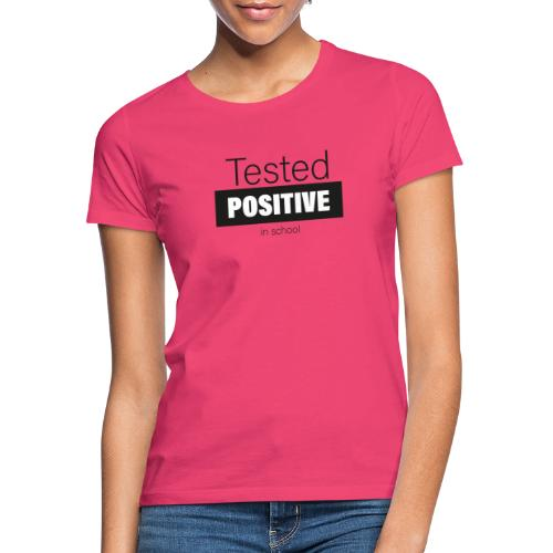 Tested positive - Frauen T-Shirt